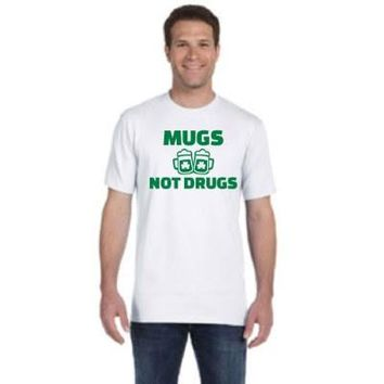 St. Patrick's Day T-shirt- Mugs not drugs