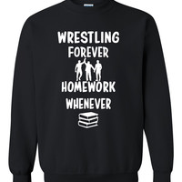 Wrestling forever homework whenever Crewneck Sweatshirt