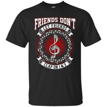 Friends Don't Let Friends Clap On 1 & 3 Funny Musician Tee