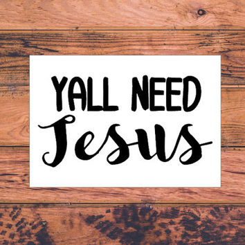 Yall Need Jesus Decal | Sassy Christian Decal | Cute Christian Decal | Preppy Decal | Southern Girl Decal | Faith Decal | 299