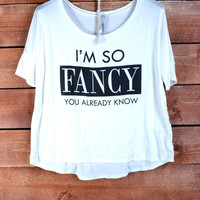 I'm So Fancy Tee - White