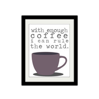 "With enough coffee I can rule the world. Silly coffee poster. Coffee lover poster. Silly quote. Kitchen poster. Typography. 8.5x11"" Print."