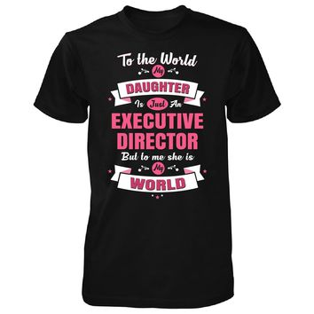 My Daughter Is An Executive Director She Is My World - Unisex Tshirt