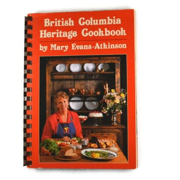 Vintage 1984 British Columbia Heritage Cookbook By Mary Evans-Atkinson, West Coast Cook Book, Canadian Recipes Cookbook