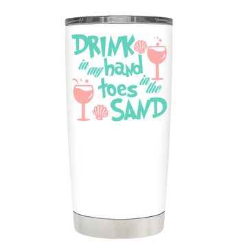 Drink in my Hand Toes in the Sand on White 20 oz Tumbler Cup
