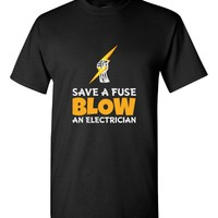 Save A Fuse Blow An Electrician Funny Great Gift For Anyone - Unisex T-Shirt