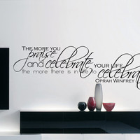 """Oprah Winfrey Quote Inspirational Wall Decal """"The more you praise and celebrate your life, the more there is in life to celebrate"""" 52x16"""""""