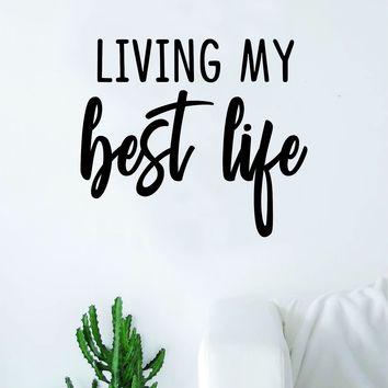 Living My Best Life Wall Decal Sticker Vinyl Art Bedroom Living Room Decor Decoration Teen Quote Inspirational Motivational Adventure Journey Explore