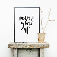 "PRINTABLE Art"" Never Grow Up"" Inspirational Art,Motivational Print,Nursery Decor,Lifestyle,Bedroom Decor,Typography Print,Wall Art,Instant"