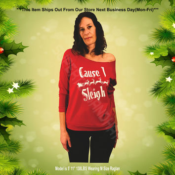 Cause I Sleigh. UGLY CHRISTMAS SWEATER. Ladies Terry Off Shoulder Sweater.Cozy. Xmas. The Terry Raw Edge 3/4-Sleeve Raglan Tee.