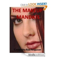 The Makeup Mandate (The Makeup Mandate Series of Makeup How-To Ebooks Book 1)