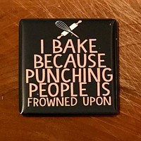 I Bake Because Punching People Is Frowned Upon Funny Fridge Magnet