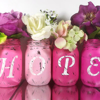 Four Pink Jars - HOPE set of Hand Painted Mason Jars - Breast Cancer Awareness -- Rustic, Home Decor