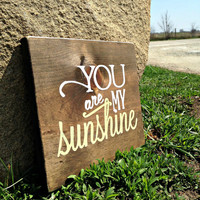 You are my Sunshine, You are my Sunshine Sign, Baby Shower Gift, Rustic Decor, Rustic Wood Sign, Nursery Sign, Nursery Decor, Sunshine Sign
