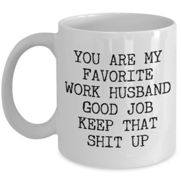 You Are My Favorite Work Husband Best Ever Coworker Gift Mug Ceramic Coffee Cup