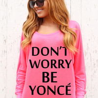Don't Worry Be Yoncé - Long Sleeve
