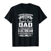 Super Cool Dad Of A Freaking Awesome Electrician Shirt