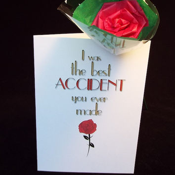 "Funny Mother's Day Card - ""I was the best ACCIDENT you ever made"". Includes a hand folded paper rose."