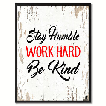 Stay humble Work hard Be kind Inspirational Quote Saying Gift Ideas Home Decor Wall Art