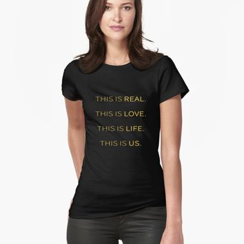 'This is Real, This is Love, This is Life, This is Us' T-Shirt by tdkenterprises