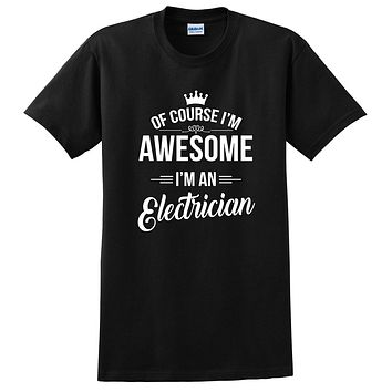 Of course I'm awesome I'm an electrician profession gift for her for him occupation T Shirt