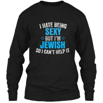 I Hate Being Sexy But I'm Jewish Funny Jew  Gifts LS Ultra Cotton Tshirt