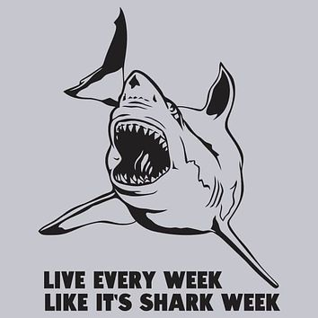 Live Every Week Like Its Shark Week T-Shirt