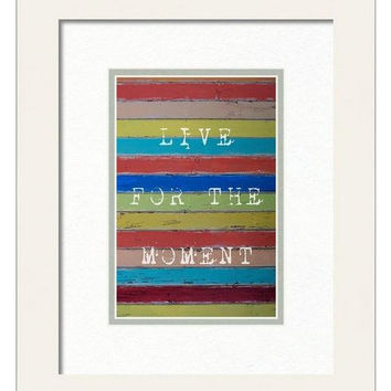 Live for the moment photography print, distressed wood, word art, colorful weathered painted stripes wall photo, carefree living decor