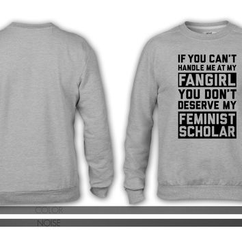 If You Cant Handle Me At My Fan Girl crewneck sweatshirt