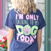 Only Talking to My Dog Today Tee {H. Navy}