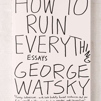 How To Ruin Everything: Essays By George Watsky - Urban Outfitters