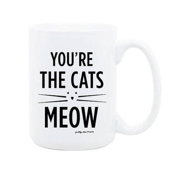 You Are The Cats Meow Mug- Inspirational - Cat - Kitty - Cat Lover Gift - Coffee Mug - Tea - Gift