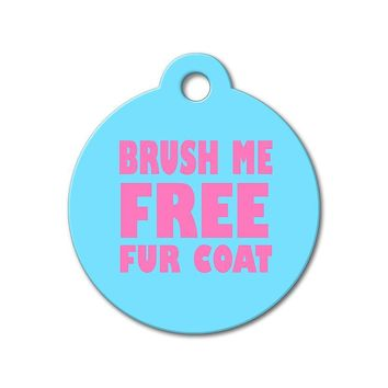 Brush Me Free Fur Coat - Funny Pet Tag
