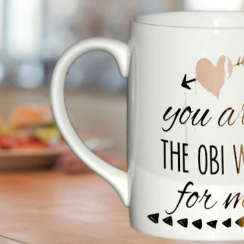 You are the obi wan for me, Star Wars mug