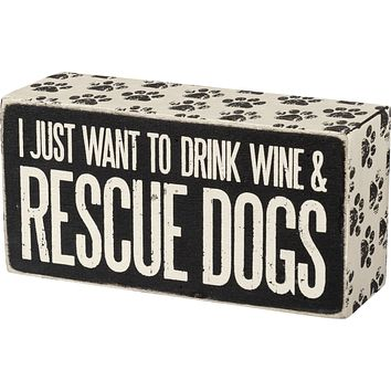 I Just Want To Drink Wine & Rescue Dogs Wooden Box Sign