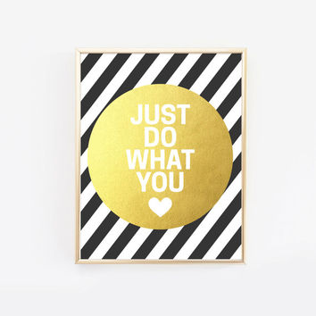 Just Do What You Love gold foil black & white art print