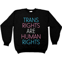 Trans Rights Are Human Rights -- Women's Sweatshirt