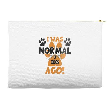 I WAS NORMAL 3 DOGS AGO Accessory Pouches