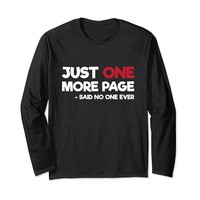 Just One More Page Said No One Ever Long Sleeve T-Shirt