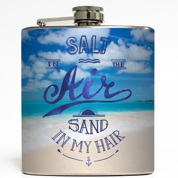 Salt In The Air Sand In My Hair - Beach Flask