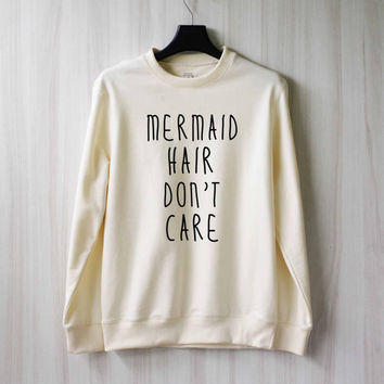 Mermaid Hair Don't Care Sweatshirt Sweater Shirt – Size XS S M L XL