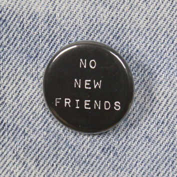 No New Friends 1.25 Inch Pin Back Button Badge