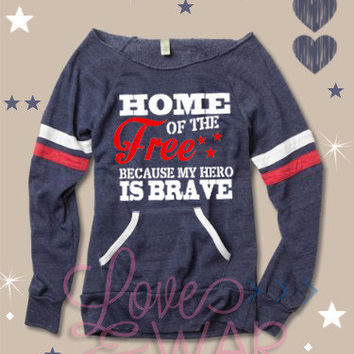 Home of the free because my hero  is brave slouch sweater