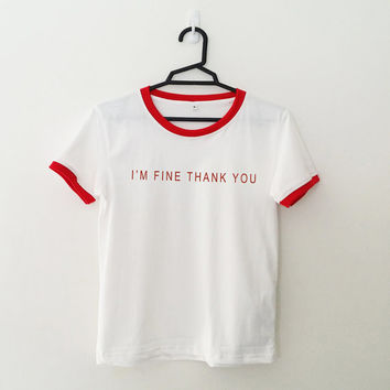 I'm fine thank you tshirt women cute shirt girls tumblr grunge h