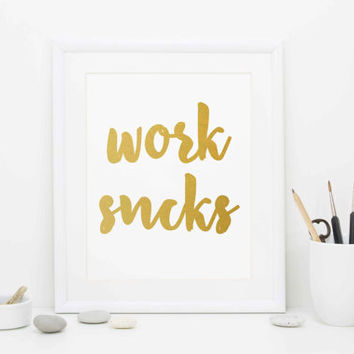 Work Sucks, Gold Foil Print, Demotivational Print, Digital Download