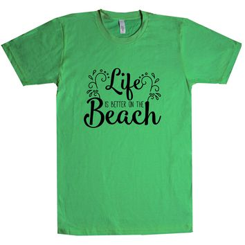 Life is better on the beach Unisex T Shirt
