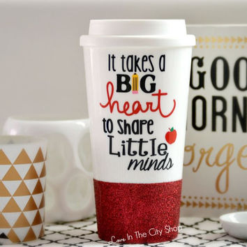 It Takes a Big Heart To Teach Little Minds - Teacher Travel Mug