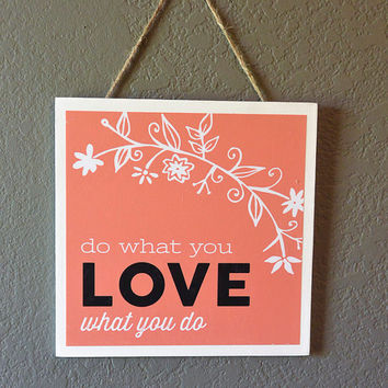 Do What You Love, Love What You Do Hanging Art Print - Mounted, Wood, 8 x 8, housewarming gift, hostess gift