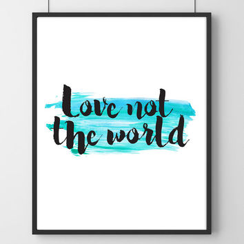 Love not the world digital download, Printable Quote, Inspiring Art, typography design, Bible Verse art, christian home gift