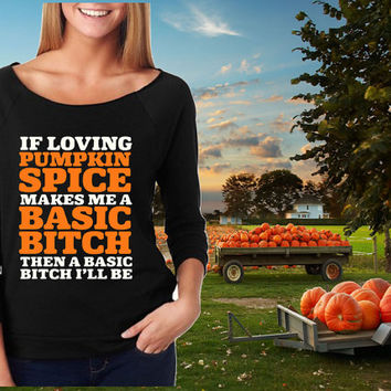 Pumpkin Spice Shirt - If Loving Pumpkin Spice Makes Me A Basic Bitch Than A Basic Bitch I'll Be -  Raw Edge 3/4-Sleeve Raglan